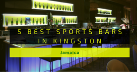 5 Best Sports Bars in Kingston Jamaica