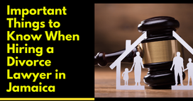 Important Things to Know When Hiring a Divorce Lawyer in Jamaica