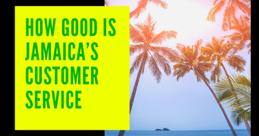 How Good is Jamaica's Customer Service